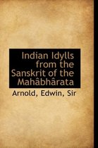 Indian Idylls from the Sanskrit of the Mah Bh Rata
