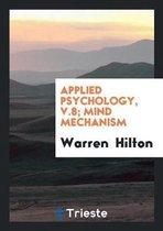 Applied Psychology, V.8; Mind Mechanism