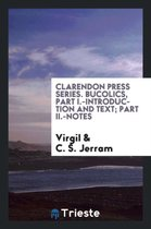 Clarendon Press Series. Bucolics, Part I.-Introduction and Text; Part II.-Notes
