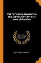 The Revelation, an Analysis and Exposition of the Last Book of the Bible
