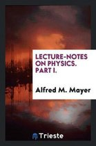 Lecture-Notes on Physics. Part I.