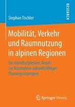 Mobilit t, Verkehr Und Raumnutzung in Alpinen Regionen