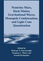 Neutrino Mass, Dark Matter, Gravitational Waves, Monopole Condensation, and Light Cone Quantization