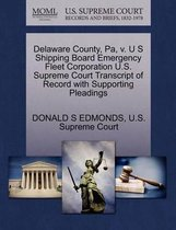 Delaware County, Pa, V. U S Shipping Board Emergency Fleet Corporation U.S. Supreme Court Transcript of Record with Supporting Pleadings