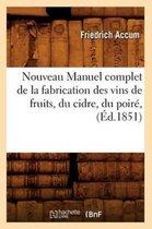 Nouveau Manuel Complet de la Fabrication Des Vins de Fruits, Du Cidre, Du Poir , ( d.1851)