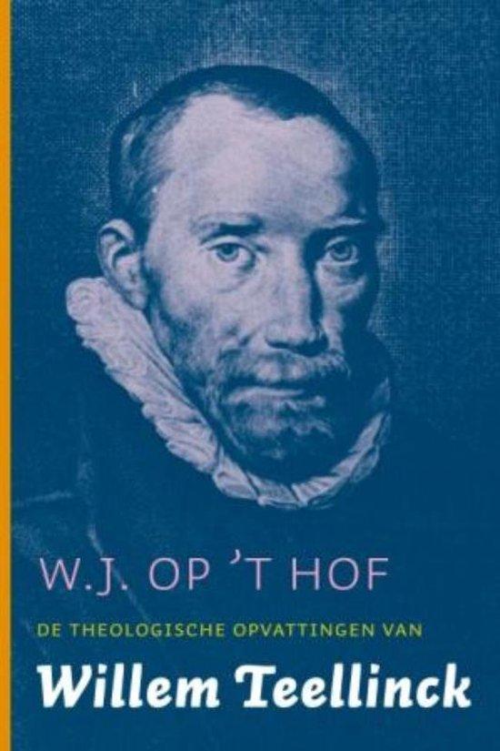De Theologische Opvattingen Van Willem Teellinck - W.J. Op 't Hof |