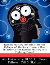 Russian Military Reform Since the Collapse of the Soviet Union