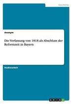 Die Verfassung Von 1818 ALS Abschluss Der Reformzeit in Bayern