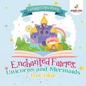 Fantasy Color Book. Enchanted Fairies, Unicorns and Mermaids to Color. Includes Color by Number Templates. Activity Book for Princesses and Older Kids