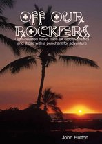 Off Our Rockers: Light-Hearted Travel Tales for Empty- Nesters and Those with a Penchant for Adventure