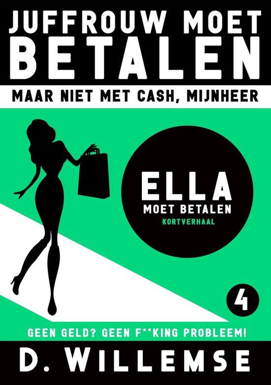 Juffrouw Moet Betalen, Maar Niet Met Cash Mijnheer! 4 - Ella Moet Betalen - D. Willemse pdf epub