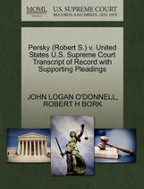 Persky (Robert S.) V. United States U.S. Supreme Court Transcript of Record with Supporting Pleadings