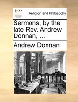 Sermons, by the Late REV. Andrew Donnan, ...