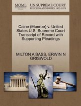 Caine (Monroe) V. United States U.S. Supreme Court Transcript of Record with Supporting Pleadings