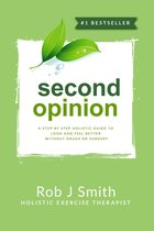 Second Opinion:A Step by Step Holistic Guide to Look and Feel Better Without Drugs or Surgery