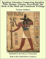 Egyptian Literature Comprising Egyptian Tales, Hymns, Litanies, invocations, of The Dead and Cuneiform Writings