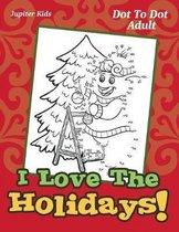 I Love the Holidays!