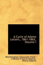 A Cycle of Adams Letters, 1861-1865, Volume I