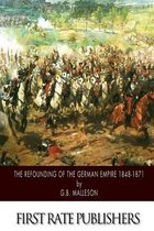 The Refounding of the German Empire 1848-1871