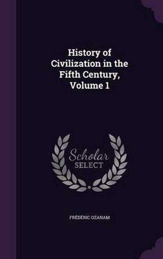 History of Civilization in the Fifth Century, Volume 1
