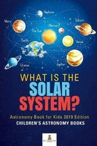 What is The Solar System? Astronomy Book for Kids 2019 Edition Children's Astronomy Books