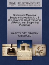 Greenwood Municipal Separate School Dist V. U S U.S. Supreme Court Transcript of Record with Supporting Pleadings
