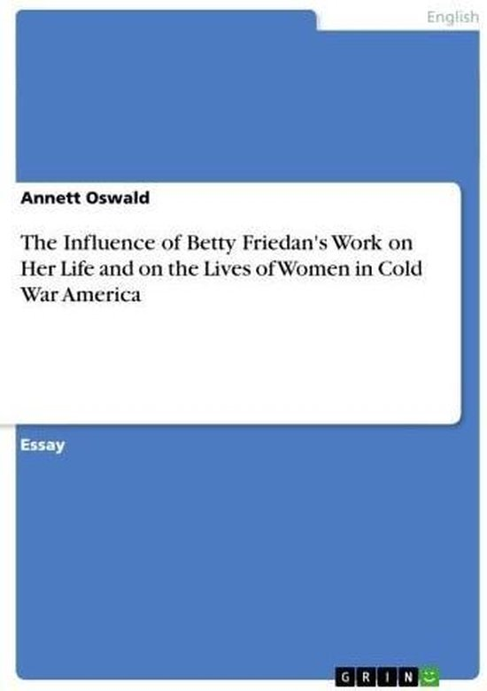 Boek cover The Influence of Betty Friedans Work on Her Life and on the Lives of Women in Cold War America van Annett Oswald (Onbekend)