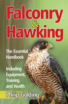 Falconry & Hawking - The Essential Handbook - Including Equipment, Training and Health