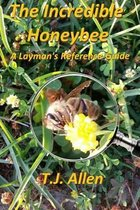 The Incredible Honeybee...a Layman's Reference Guide