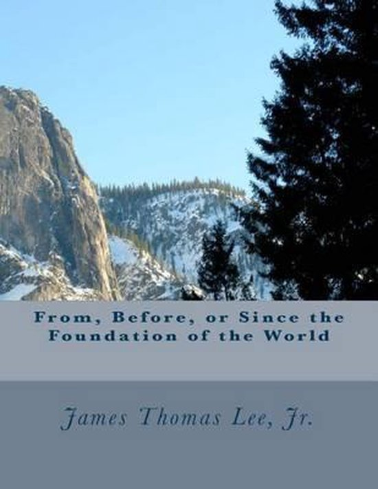 Boek cover From, Before, or Since the Foundation of the World van Mr James Thomas Lee Jr