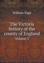 The Victoria History of the County of England Volume 3
