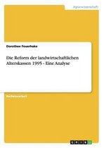 Die Reform der landwirtschaftlichen Alterskassen 1995 - Eine Analyse