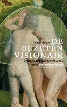 De bezeten visionair. Vijfhonderd jaar controverse over Jheronimus Bosch