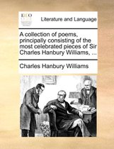 A Collection of Poems, Principally Consisting of the Most Celebrated Pieces of Sir Charles Hanbury Williams, ...