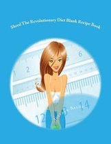 Shred the Revolutionary Diet Blank Recipe Book
