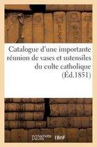Catalogue d'une importante reunion de vases et ustensiles du culte catholique tels que croix