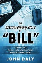 The Extraordinary Story of Bill
