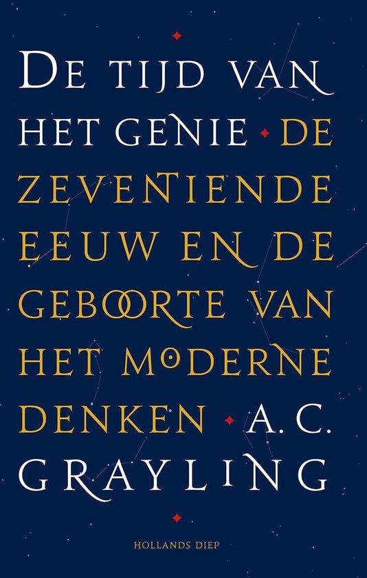 De tijd van het genie. De zeventiende eeuw en de geboorte van het moderne denken - A.C. Grayling |