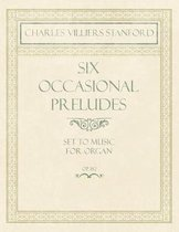 Six Occasional Preludes - Set to Music for Organ - Op.182