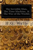 The Invisible Man, the Time Machine, & the War of the Worlds