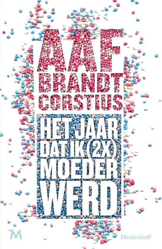 Het jaar dat ik (2x) keer moeder werd - Aaf Brandt Corstius |