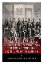 The Last Gasp of Robert E. Lee's Army of Northern Virginia