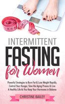 Omslag Intermittent Fasting For Women: Powerful Strategies To Burn Fat & Lose Weight Rapidly, Control Hunger, Slow The Aging Process, & Live A Healthy Life As You Keep Your Hormones In Balance