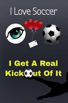 I Love Soccer - I Get a Real Kick Out of It