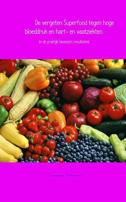 De vergeten superfood tegen hoge bloeddruk en hart- en vaatziekten - Christiana Salomons |