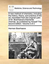 A New Method of Chemistry; Including the History, Theory, and Practice of the Art