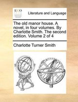 The Old Manor House. a Novel, in Four Volumes. by Charlotte Smith. the Second Edition. Volume 2 of 4