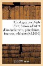 Catalogue des objets d'art, bronzes d'art et d'ameublement, porcelaines, faiences, tableaux anciens