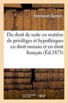 Du Droit de Suite En Matiere de Privileges Et Hypotheques En Droit Romain Et Francais