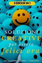 Soluzioni Creative Per Essere Felici Ora